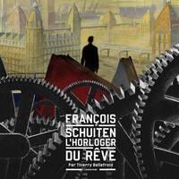 François Schuiten: L'Horloger du rêve